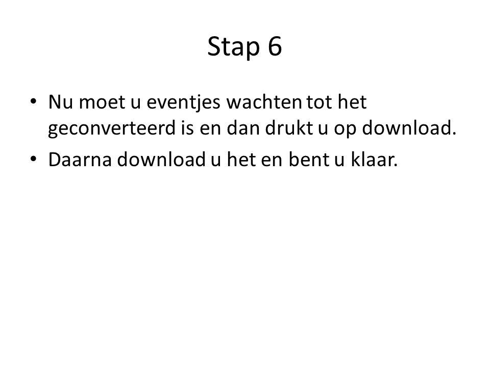 Stap 6 Nu moet u eventjes wachten tot het geconverteerd is en dan drukt u op download.