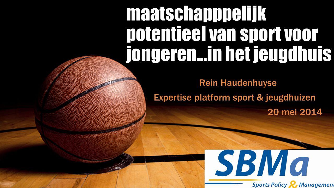 maatschapppelijk potentieel van sport voor jongeren…in het jeugdhuis Rein Haudenhuyse Expertise platform sport & jeugdhuizen 20 mei 2014