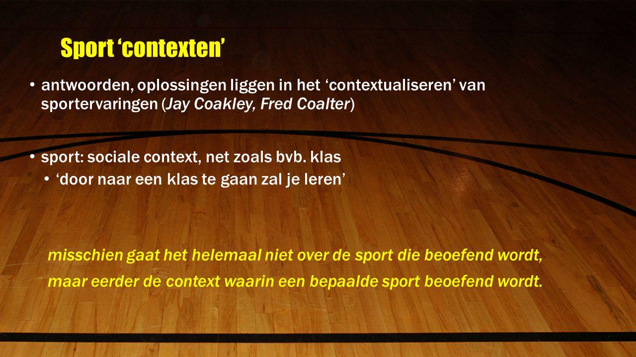 Sport 'contexten' antwoorden, oplossingen liggen in het 'contextualiseren' van sportervaringen (Jay Coakley, Fred Coalter) sport: sociale context, net zoals bvb.