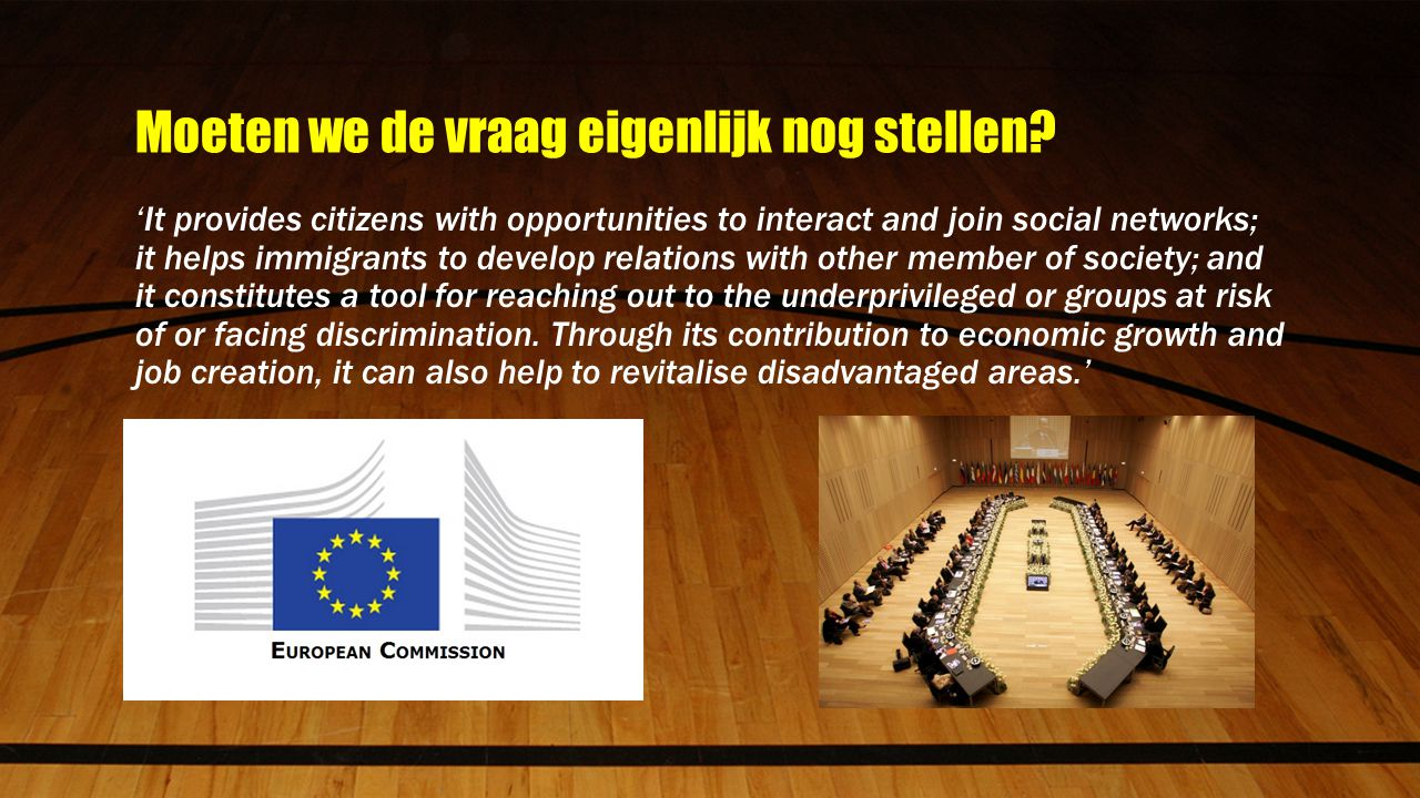 Moeten we de vraag eigenlijk nog stellen? 'It provides citizens with opportunities to interact and join social networks; it helps immigrants to develo