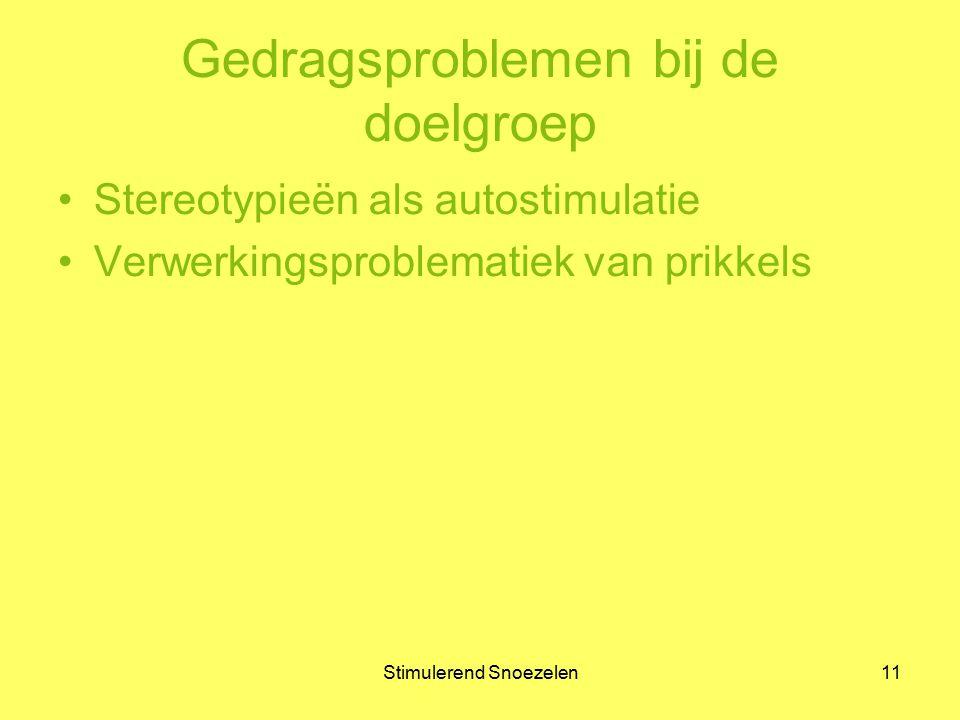 Stimulerend Snoezelen11 Gedragsproblemen bij de doelgroep Stereotypieën als autostimulatie Verwerkingsproblematiek van prikkels