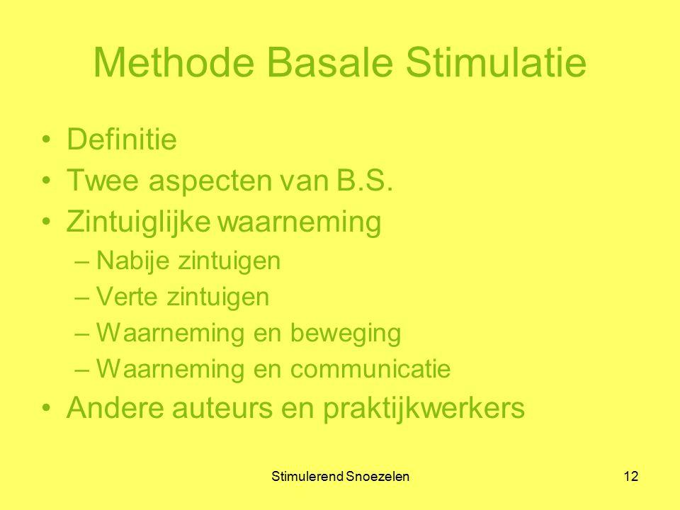 Stimulerend Snoezelen12 Methode Basale Stimulatie Definitie Twee aspecten van B.S. Zintuiglijke waarneming –Nabije zintuigen –Verte zintuigen –Waarnem