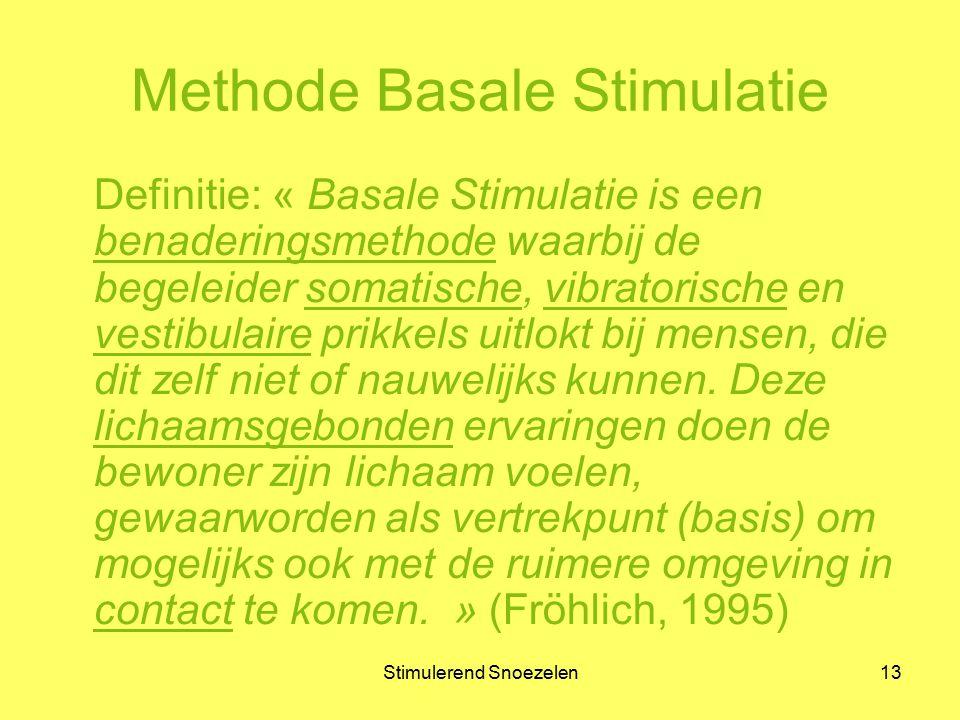 Stimulerend Snoezelen13 Methode Basale Stimulatie Definitie: « Basale Stimulatie is een benaderingsmethode waarbij de begeleider somatische, vibratori