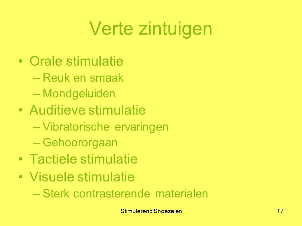 Stimulerend Snoezelen17 Verte zintuigen Orale stimulatie –Reuk en smaak –Mondgeluiden Auditieve stimulatie –Vibratorische ervaringen –Gehoororgaan Tac