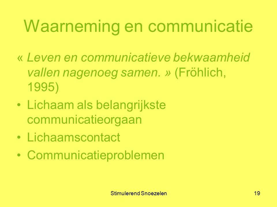 Stimulerend Snoezelen19 Waarneming en communicatie « Leven en communicatieve bekwaamheid vallen nagenoeg samen. » (Fröhlich, 1995) Lichaam als belang