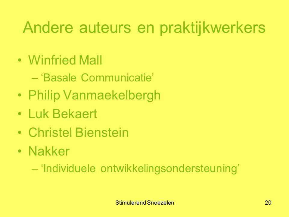 Stimulerend Snoezelen20 Andere auteurs en praktijkwerkers Winfried Mall –'Basale Communicatie' Philip Vanmaekelbergh Luk Bekaert Christel Bienstein Na