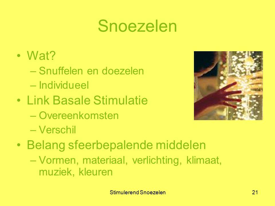 Stimulerend Snoezelen21 Snoezelen Wat? –Snuffelen en doezelen –Individueel Link Basale Stimulatie –Overeenkomsten –Verschil Belang sfeerbepalende midd
