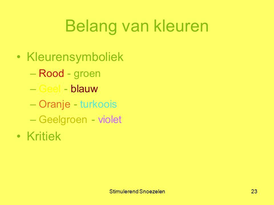 Stimulerend Snoezelen23 Belang van kleuren Kleurensymboliek –Rood - groen –Geel - blauw –Oranje - turkoois –Geelgroen - violet Kritiek
