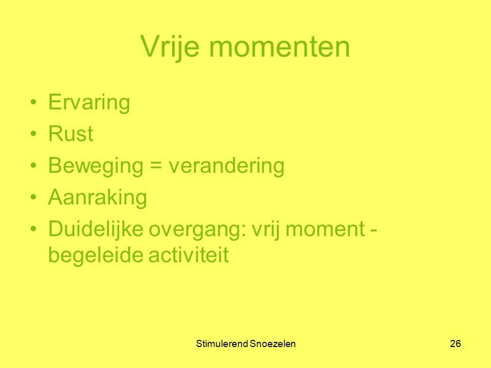 Stimulerend Snoezelen26 Vrije momenten Ervaring Rust Beweging = verandering Aanraking Duidelijke overgang: vrij moment - begeleide activiteit