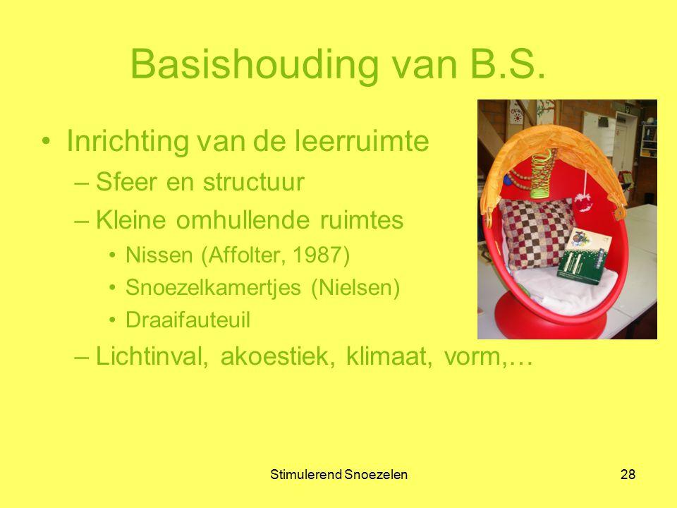 Stimulerend Snoezelen28 Basishouding van B.S. Inrichting van de leerruimte –Sfeer en structuur –Kleine omhullende ruimtes Nissen (Affolter, 1987) Sno