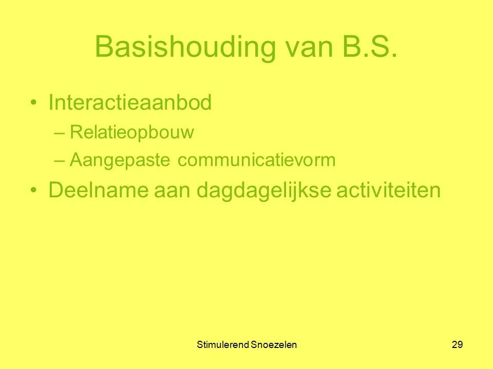 Stimulerend Snoezelen29 Basishouding van B.S. Interactieaanbod –Relatieopbouw –Aangepaste communicatievorm Deelname aan dagdagelijkse activiteiten