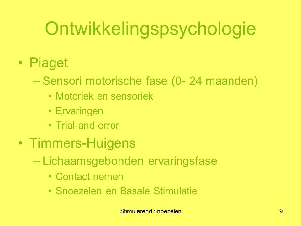 Stimulerend Snoezelen9 Ontwikkelingspsychologie Piaget –Sensori motorische fase (0- 24 maanden) Motoriek en sensoriek Ervaringen Trial-and-error Timm