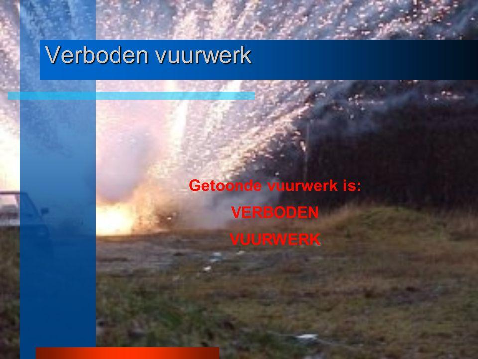 Verboden vuurwerk Getoonde vuurwerk is: VERBODEN VUURWERK