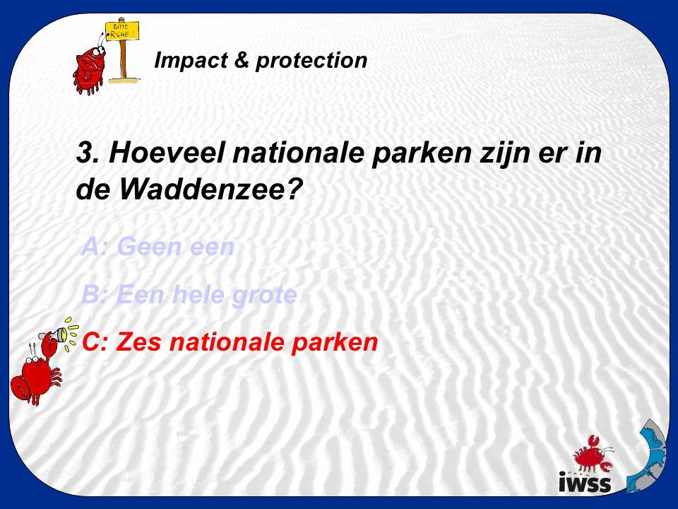 3. Hoeveel nationale parken zijn er in de Waddenzee? A: Geen een B: Een hele grote C: Zes nationale parken Impact & protection