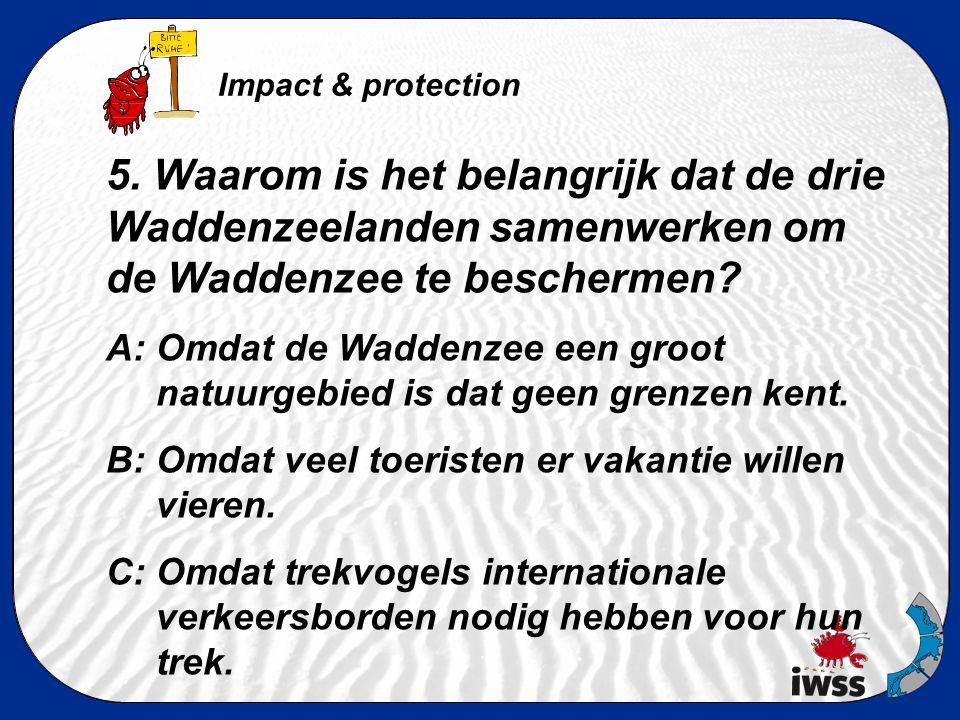 4. Welke menselijke activiteiten zijn een bedreiging voor de Waddenzee? A: Overbevissing B: Olielozingen van schepen en platforms C: Schade en verstor