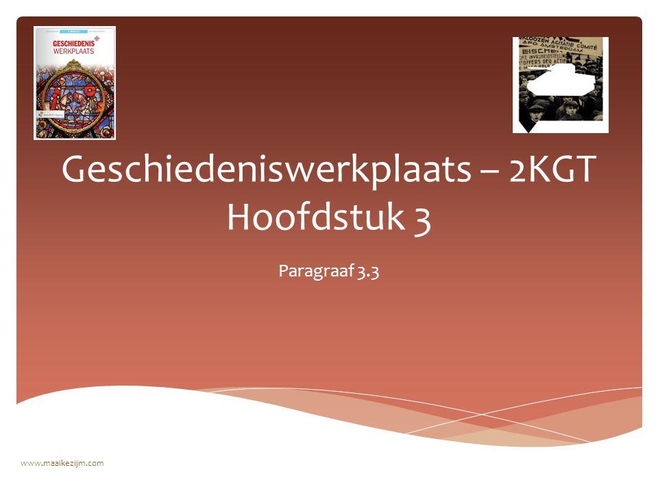 Geschiedeniswerkplaats – 2KGT Hoofdstuk 3 Paragraaf 3.3 www.maaikezijm.com