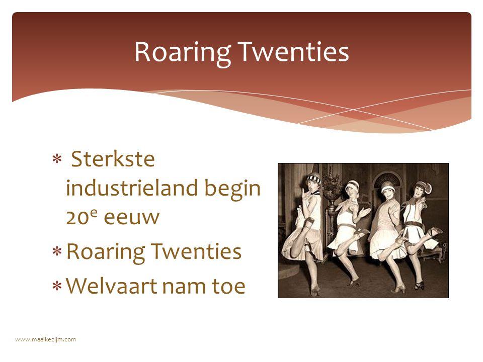  Sterkste industrieland begin 20 e eeuw  Roaring Twenties  Welvaart nam toe Roaring Twenties www.maaikezijm.com