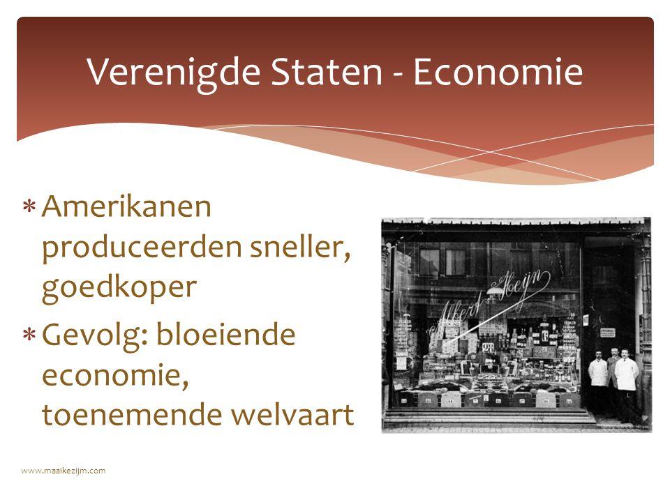  Amerikanen produceerden sneller, goedkoper  Gevolg: bloeiende economie, toenemende welvaart Verenigde Staten - Economie www.maaikezijm.com