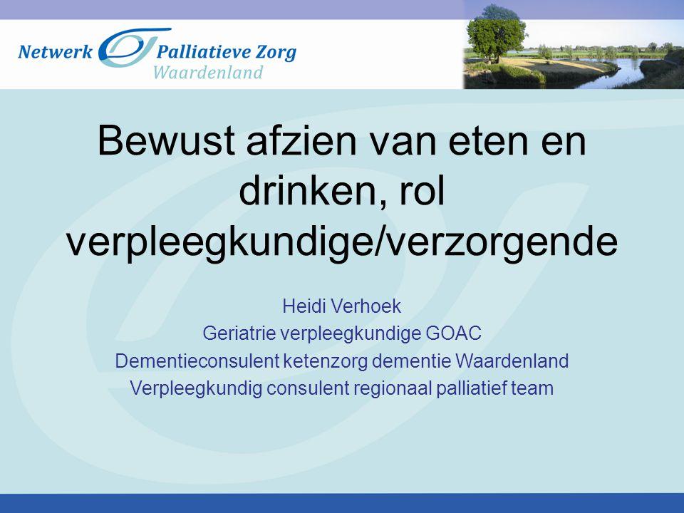 Bewust afzien van eten en drinken, rol verpleegkundige/verzorgende Heidi Verhoek Geriatrie verpleegkundige GOAC Dementieconsulent ketenzorg dementie W
