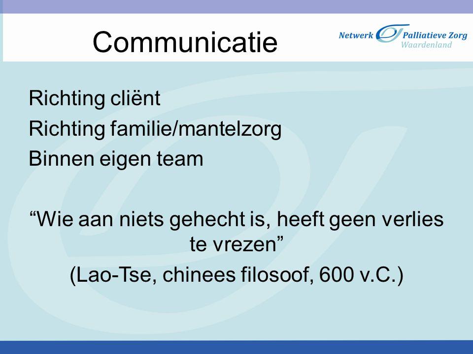 """Richting cliënt Richting familie/mantelzorg Binnen eigen team """"Wie aan niets gehecht is, heeft geen verlies te vrezen"""" (Lao-Tse, chinees filosoof, 600"""