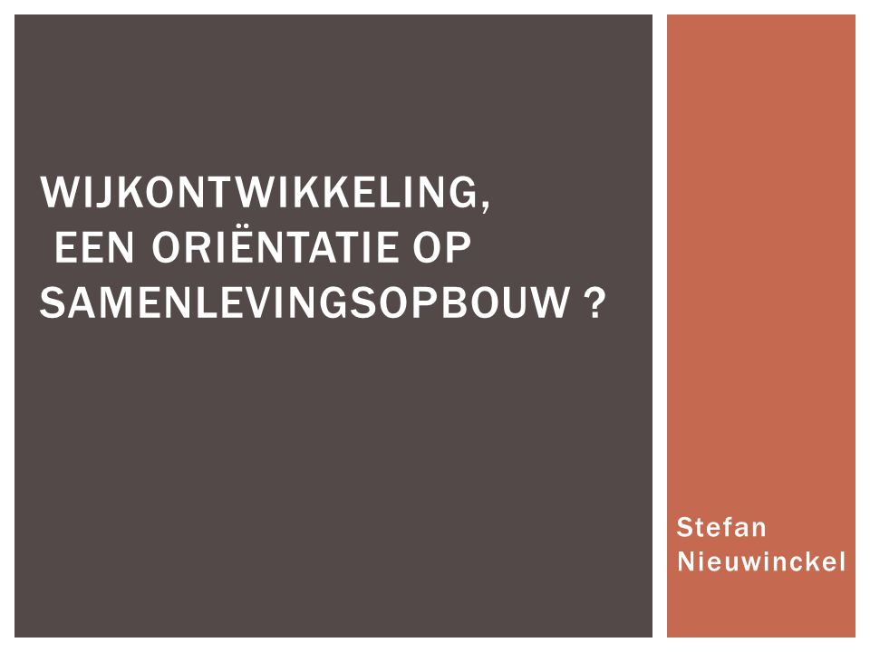Stefan Nieuwinckel WIJKONTWIKKELING, EEN ORIËNTATIE OP SAMENLEVINGSOPBOUW