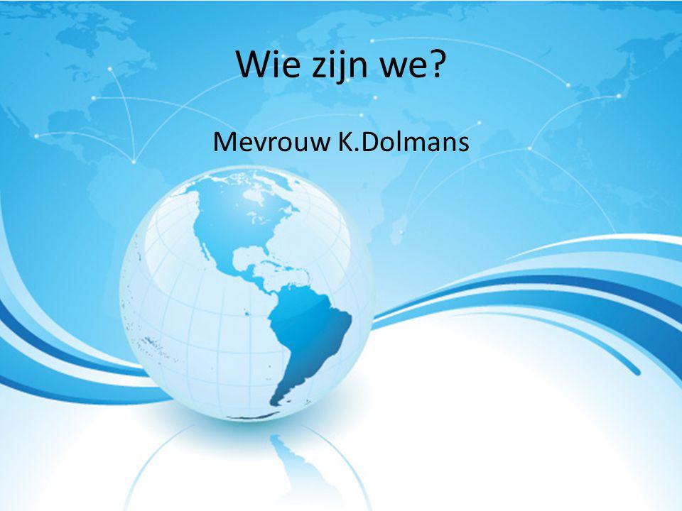 Wie zijn we? Mevrouw K.Dolmans