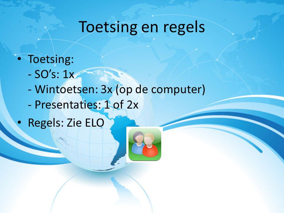 Toetsing en regels Toetsing: - SO's: 1x - Wintoetsen: 3x (op de computer) - Presentaties: 1 of 2x Regels: Zie ELO