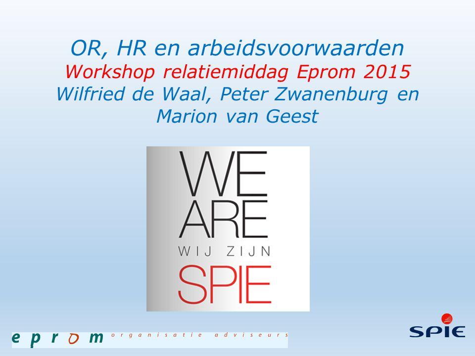 … OR, HR en arbeidsvoorwaarden Workshop relatiemiddag Eprom 2015 Wilfried de Waal, Peter Zwanenburg en Marion van Geest