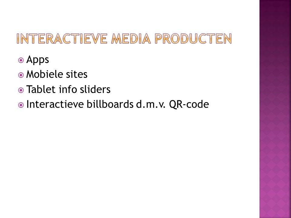  Apps  Mobiele sites  Tablet info sliders  Interactieve billboards d.m.v. QR-code