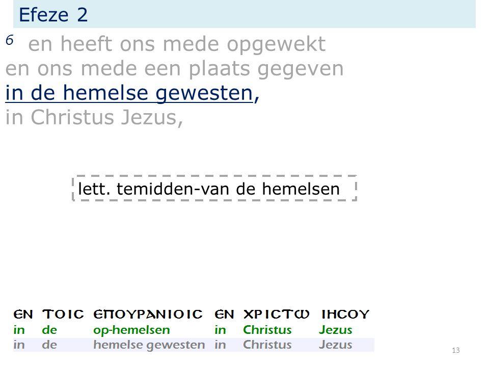 Efeze 2 6 en heeft ons mede opgewekt en ons mede een plaats gegeven in de hemelse gewesten, in Christus Jezus, lett.