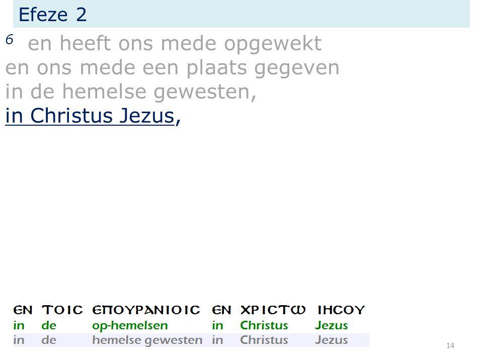 Efeze 2 6 en heeft ons mede opgewekt en ons mede een plaats gegeven in de hemelse gewesten, in Christus Jezus, 14