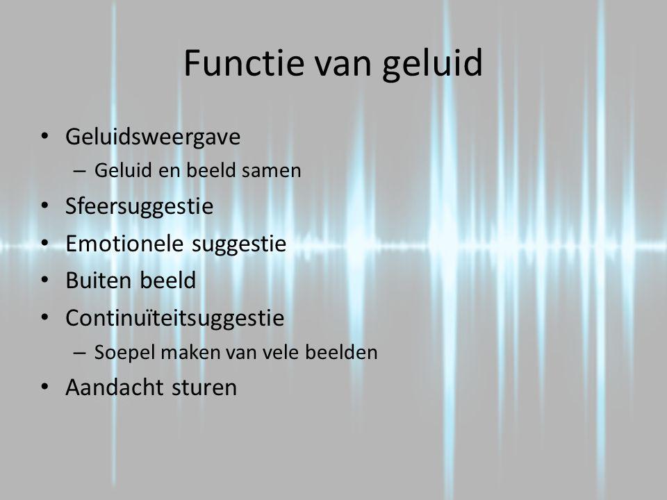 Functie van geluid Geluidsweergave – Geluid en beeld samen Sfeersuggestie Emotionele suggestie Buiten beeld Continuïteitsuggestie – Soepel maken van v