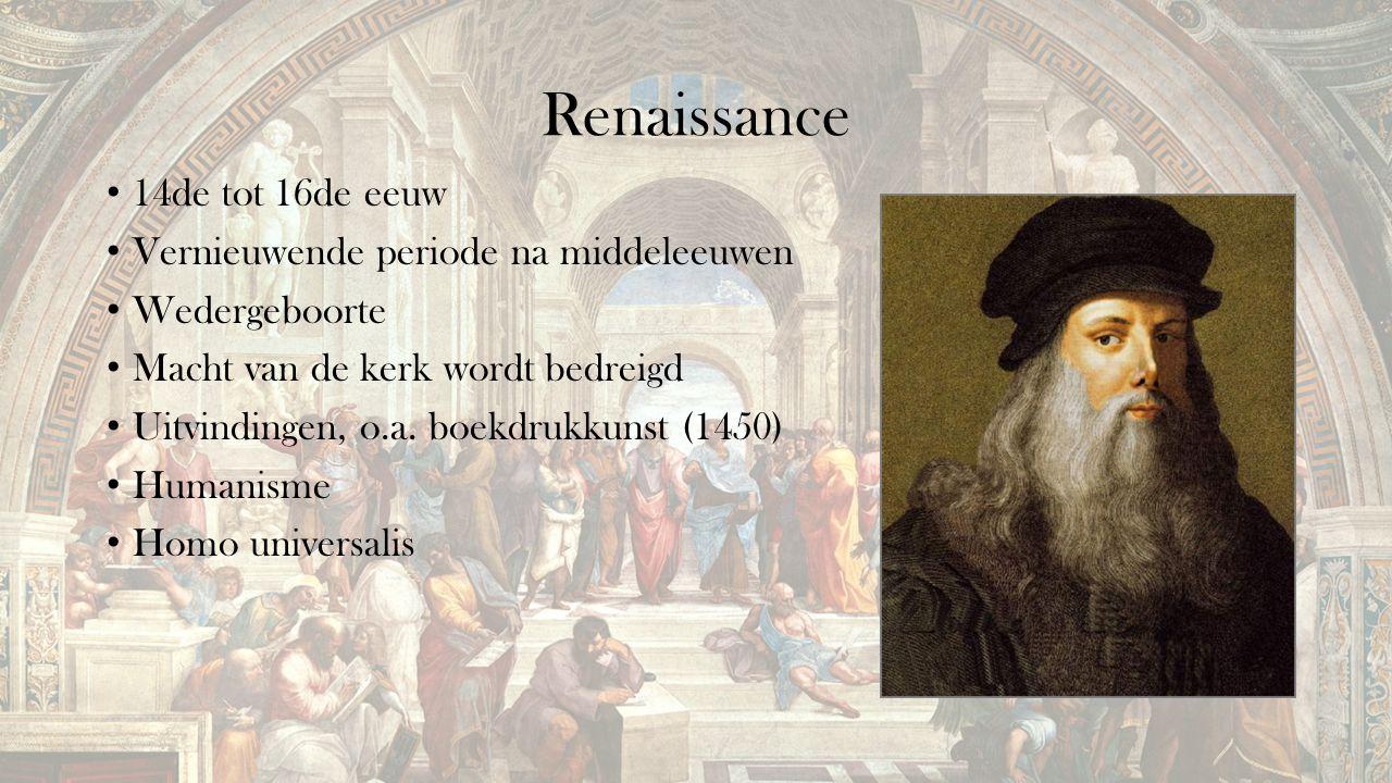 Renaissance 14de tot 16de eeuw Vernieuwende periode na middeleeuwen Wedergeboorte Macht van de kerk wordt bedreigd Uitvindingen, o.a. boekdrukkunst (1