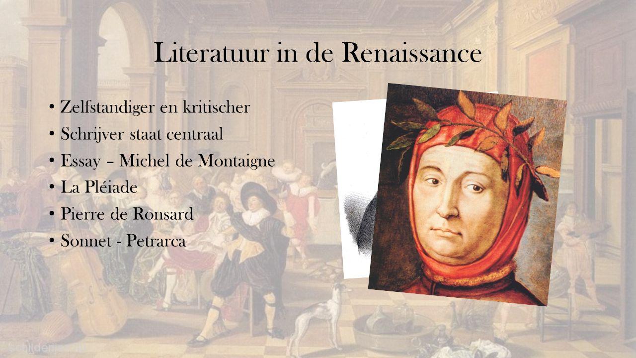 Literatuur in de Renaissance Zelfstandiger en kritischer Schrijver staat centraal Essay – Michel de Montaigne La Pléiade Pierre de Ronsard Sonnet - Pe