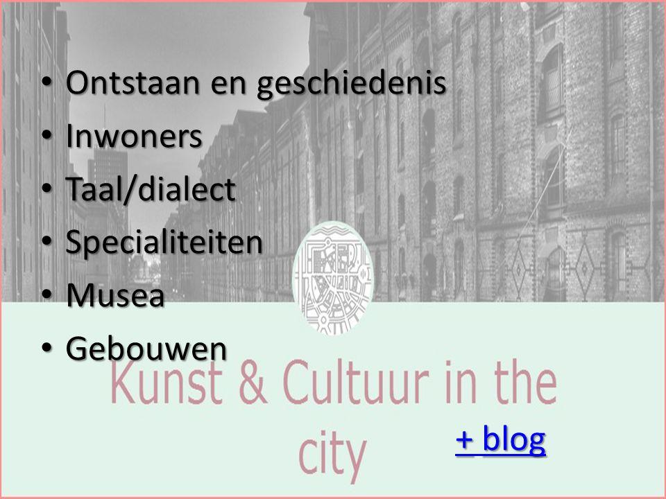 Ontstaan en geschiedenis Ontstaan en geschiedenis Inwoners Inwoners Taal/dialect Taal/dialect Specialiteiten Specialiteiten Musea Musea Gebouwen Gebouwen +blog + blog