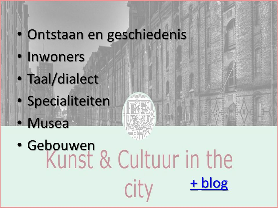 Ontstaan en geschiedenis Ontstaan en geschiedenis Inwoners Inwoners Taal/dialect Taal/dialect Specialiteiten Specialiteiten Musea Musea Gebouwen Gebou