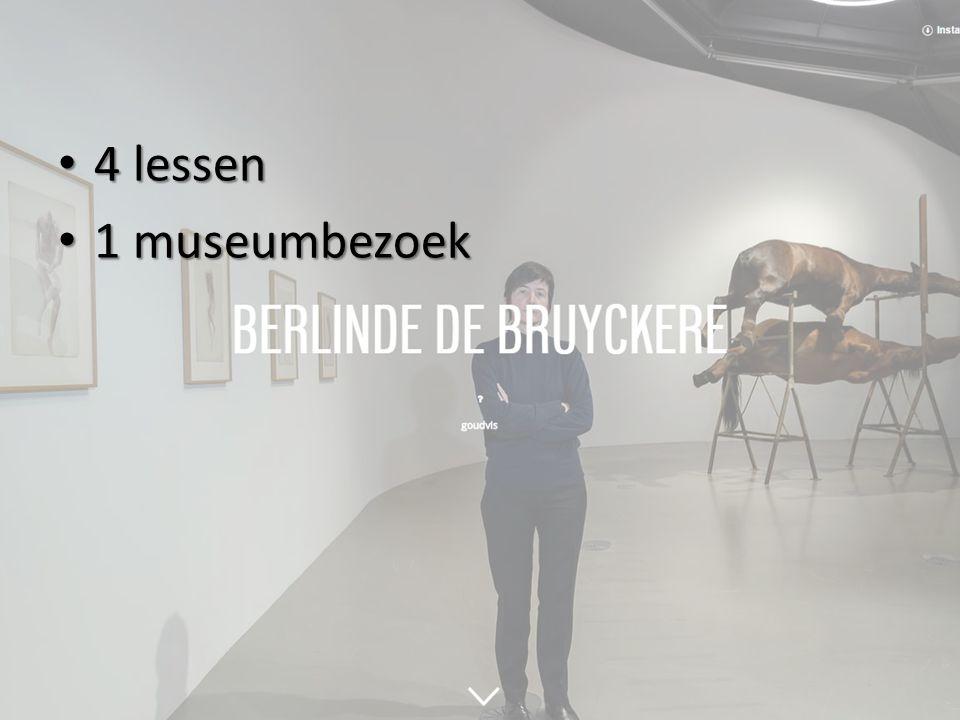 4 lessen 4 lessen 1 museumbezoek 1 museumbezoek