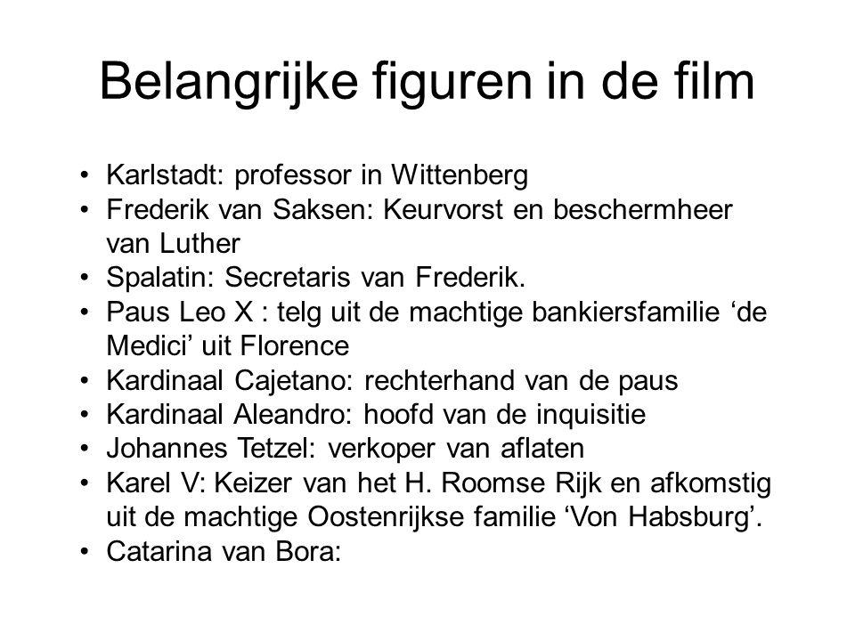 Belangrijke figuren in de film Karlstadt: professor in Wittenberg Frederik van Saksen: Keurvorst en beschermheer van Luther Spalatin: Secretaris van F