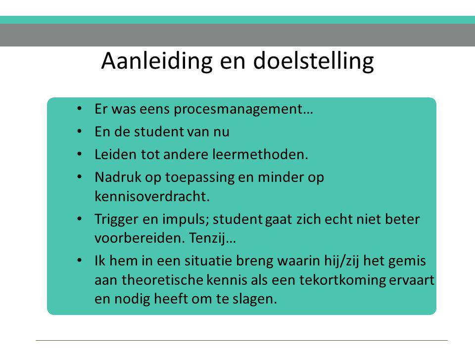 Aanleiding en doelstelling Er was eens procesmanagement… En de student van nu Leiden tot andere leermethoden.