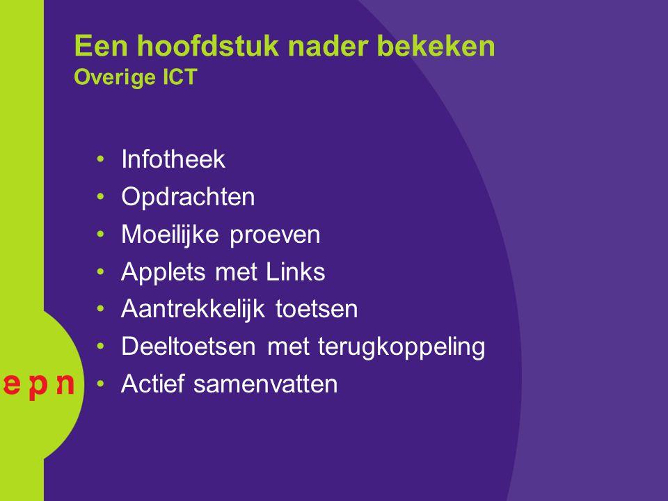 Een hoofdstuk nader bekeken Overige ICT Infotheek Opdrachten Moeilijke proeven Applets met Links Aantrekkelijk toetsen Deeltoetsen met terugkoppeling Actief samenvatten