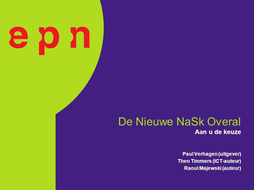 Aan u de keuze Paul Verhagen (uitgever) Theo Timmers (ICT-auteur) Raoul Majewski (auteur) De Nieuwe NaSk Overal