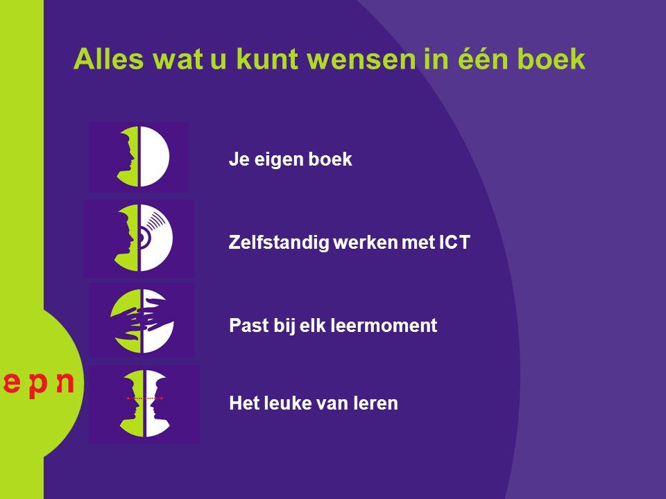 Alles wat u kunt wensen in één boek Je eigen boek Zelfstandig werken met ICT Past bij elk leermoment Het leuke van leren