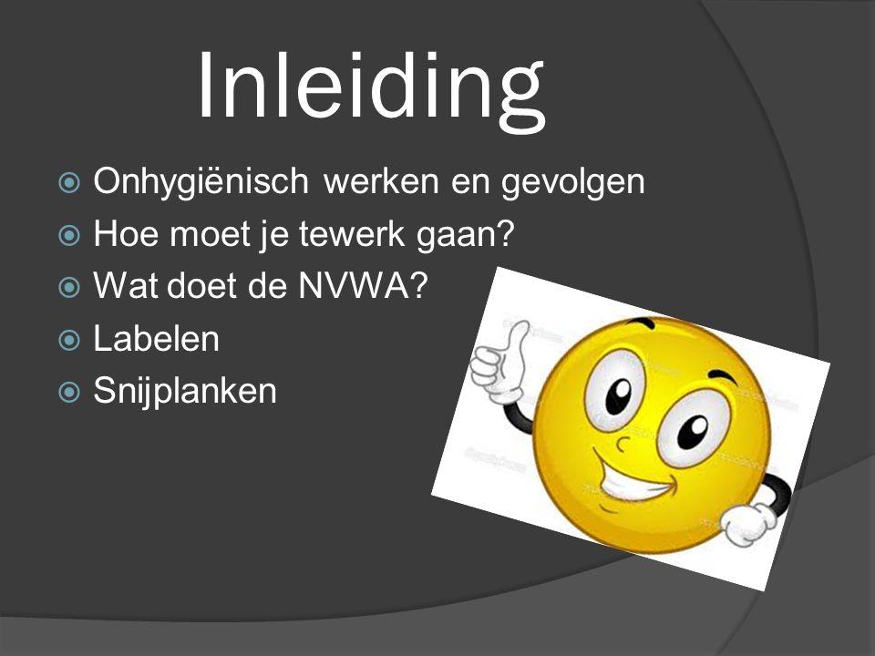 Inleiding  Onhygiënisch werken en gevolgen  Hoe moet je tewerk gaan?  Wat doet de NVWA?  Labelen  Snijplanken