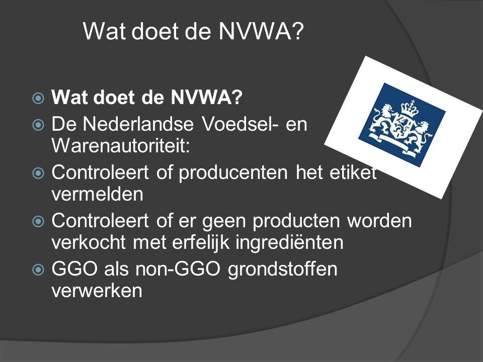 Wat doet de NVWA?  Wat doet de NVWA?  De Nederlandse Voedsel- en Warenautoriteit:  Controleert of producenten het etiket vermelden  Controleert of