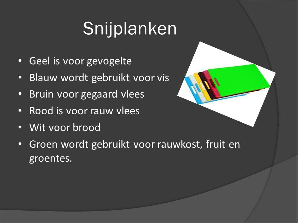 Snijplanken Geel is voor gevogelte Blauw wordt gebruikt voor vis Bruin voor gegaard vlees Rood is voor rauw vlees Wit voor brood Groen wordt gebruikt