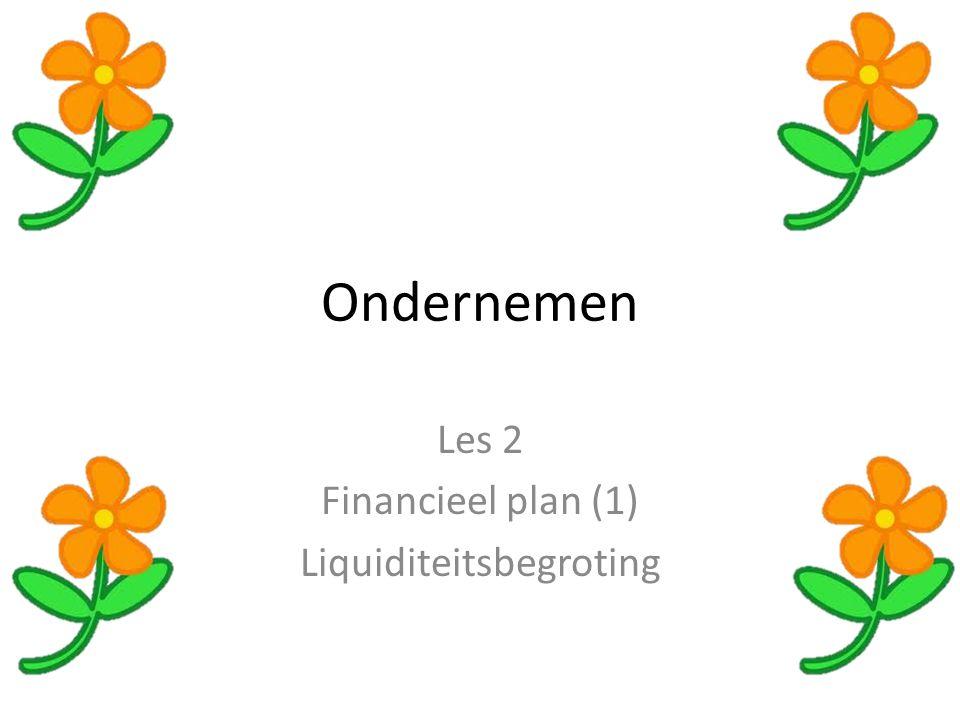 Ondernemen Les 2 Financieel plan (1) Liquiditeitsbegroting