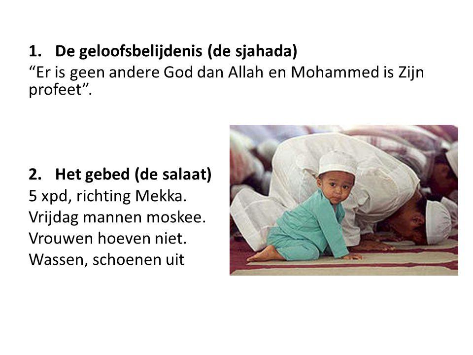 """1.De geloofsbelijdenis (de sjahada) """"Er is geen andere God dan Allah en Mohammed is Zijn profeet"""". 2.Het gebed (de salaat) 5 xpd, richting Mekka. Vrij"""
