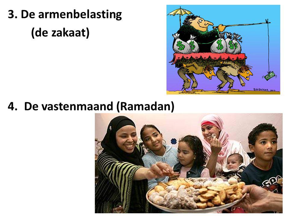 3. De armenbelasting (de zakaat) 4.De vastenmaand (Ramadan)