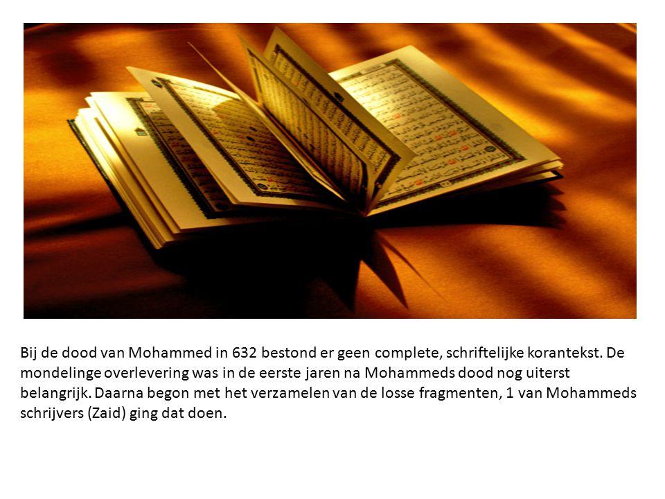 Bij de dood van Mohammed in 632 bestond er geen complete, schriftelijke korantekst. De mondelinge overlevering was in de eerste jaren na Mohammeds doo