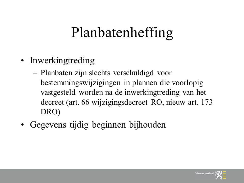 Planbatenheffing Inwerkingtreding –Planbaten zijn slechts verschuldigd voor bestemmingswijzigingen in plannen die voorlopig vastgesteld worden na de inwerkingtreding van het decreet (art.